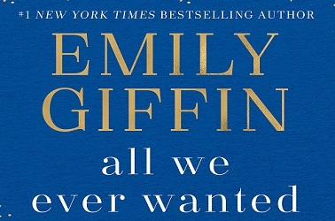 All We Ever Wanted by Emily Griffin